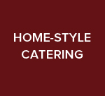 HOME-STYLE CATERING